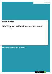 Wie Wagner und Verdi zusammenkamen