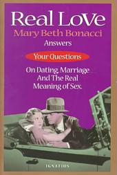 Real Love: Mary Beth Bonacci Answers Your Questions on Dating, Marriage and the Real Meaning of Sex