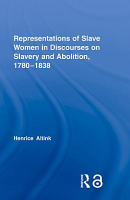 Representations of Slave Women in Discourses on Slavery and Abolition  1780   1838