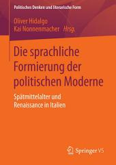 Die sprachliche Formierung der politischen Moderne: Spätmittelalter und Renaissance in Italien