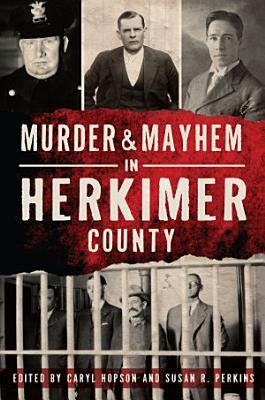 Murder   Mayhem in Herkimer County