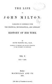 The Life of John Milton: Narrated in Connexion with the Political, Ecclesiastical, and Literary History of His Time, Volume 5