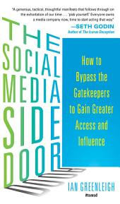 The Social Media Side Door: How to Bypass the Gatekeepers to Gain Greater Access and Influence
