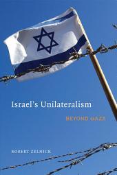 Israel's Unilateralism: Beyond Gaza