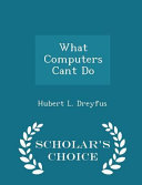 What Computers Cant Do   Scholar s Choice Edition PDF