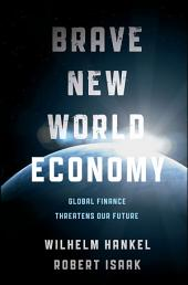 Brave New World Economy: Global Finance Threatens Our Future