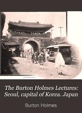 The Burton Holmes Lectures: Seoul, capital of Korea. Japan