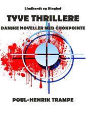 Tyve thrillere. Danske noveller med chokpointe
