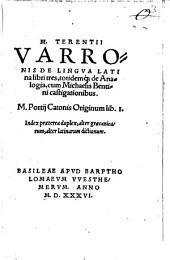 M. Terentii Varronis De Lingva Latina libri tres, totidemq[ue] de Analogia: M. Portij Catonis Originum lib. I.. Index praeterea duplex, ...