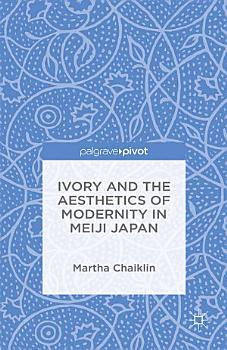 Ivory and the Aesthetics of Modernity in Meiji Japan PDF