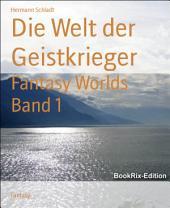 Die Welt der Geistkrieger: Fantasy Worlds, Band 1