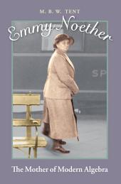 Emmy Noether: The Mother of Modern Algebra