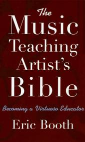 The Music Teaching Artist's Bible: Becoming a Virtuoso Educator