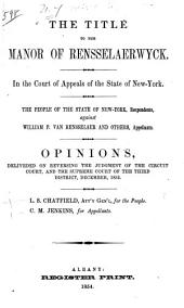 The Title to the Manor of Rensselaerwyck: In the Court of Appeals of the State of New-York : the People of the State of New-York, Respondents Against William P. Van Rensselaer and Others, Appellants : Opinions Deliveded [sic] on Reversing the Judgment of the Circuit Court and the Supreme Court of the Third District, December 1853