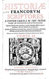 Historiae Francorum scriptores coaetanei, ab ipsius gentis origine, ad Pipinum usque regem. Quorum plurimi nunc primùm ex variis codicibus mss. in lucem prodeunt: alij verò auctiores & emendatiores. Cum epistolis regum, ... Tomus 1.\-5.!: Historiæ Francorum scriptores, a Pipino Caroli M. imp. patre vsque ad Hugonem Capetum regem. ... Opera ac studio Andreæ Du Chesne ..