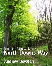 Rambling Man Walks The North Downs Way: Following the pilgrims from Farnham to Dover