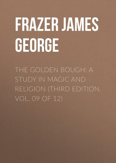 The Golden Bough  A Study in Magic and Religion  Third Edition  Vol  09 of 12  PDF