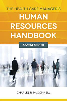 The Health Care Manager s Human Resources Handbook PDF