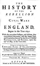 The history of the rebellion and civil wars in England, begun in the year 1641: With the precedent passages, and actions, that contributed thereunto, and the happy end, and conclusion thereof by the King's blessed restoration, and return, upon the 29th of May, in the year 1660, Volume 2, Part 2