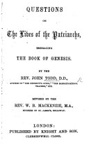 Questions on the Lives of the Patriarchs, embracing the Book of Genesis . ... Revised by ... W. B. Mackenzie