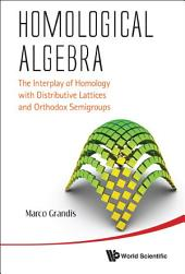 Homological Algebra: The Interplay Of Homology With Distributive Lattices And Orthodox Semigroups