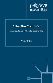 After the Cold War: American Foreign Policy, Europe and Asia