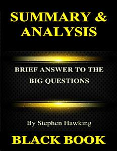 Summary   Analysis   Brief Answers to the Big Questions By Stephen Hawking Book