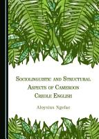 Sociolinguistic and Structural Aspects of Cameroon Creole English PDF