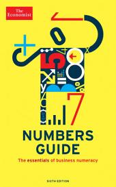 The Economist Numbers Guide (6th Ed): The Essentials of Business Numeracy, Edition 6