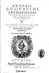 Antonii Augustini archiepiscopi Tarraconensis De legibus et senatusconsultis liber. Cum notis Fuluii Vrsini multo quam antea emendatius, additis etiam locorum quorundam notis. Cum duobus indicibus locupletissimis