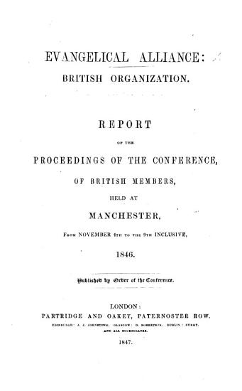 Evangelical Alliance  British organization  Report of the proceedings of the Conference of British Members  held at Manchester November 4th 9th  1846 PDF
