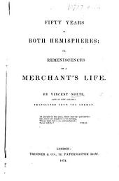 Fifty Years in both Hemispheres; or, Reminiscences of a Merchant's Life. ... Translated from the German