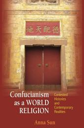 Confucianism as a World Religion: Contested Histories and Contemporary Realities