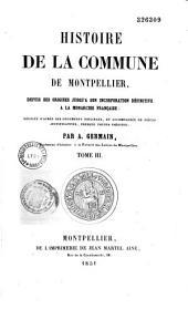Histoire de la commune de Montpellier, depuis ses origines jusqu'à son incorporation définitive à la monarchie française