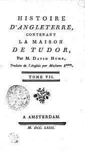 Histoire D'Angleterre: Contenant La Maison De Tudor, Volume7