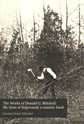 The Works of Donald G. Mitchell: My farm of Edgewood; a country book