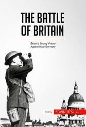 The Battle of Britain: Britain's Strong Victory Against Nazi Germany