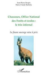 Chasseurs, Office National des Forêts et écolos : le trio infernal: La faune sauvage mise à prix