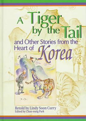 A Tiger by the Tail and Other Stories from the Heart of Korea PDF