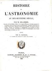 Histoire de l'astronomie au dix-huitieme siecle; par M. Delambre, chevalier de Saint-Michel ... publiee par M. Mathieu ..