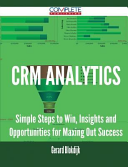 Crm Analytics - Simple Steps to Win, Insights and Opportunities for Maxing Out Success