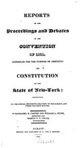 Reports of the proceedings and debates of the convention of 1821 assembled for the purpose of amending the constitution of the state of New York: containing all the official documents relating to the subject, and other valuable matter
