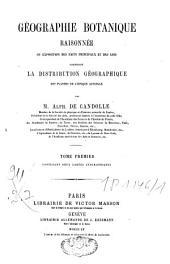 Géographie botanique raisonnée ou exposition des faits principaux et des lois concernant la distribution géographique des plantes de l'époque actuelle: Volume1