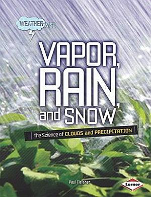 Vapor, Rain, and Snow