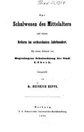 Das Schulwesen des Mittelalters und dessen Reform im sechszehnten Jahrhundert