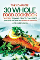 The Complete 30 Whole Food Cookbook   Take the 30 Whole Food Challenge PDF