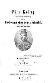 Tile Kolup (der falsche Friedrich) und die Wiederkunft eines ächten Friedrich, Kaisers der Deutschen. Histor. Studie
