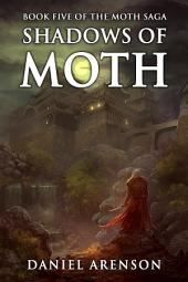 Shadows of Moth: The Moth Saga, Book 5
