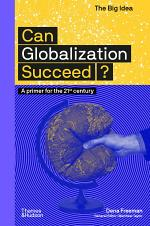 Can Globalization Succeed?: A Primer for the 21st Century (The Big Idea Series)