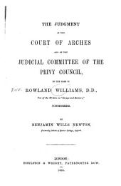 "The Judgment of the Court of Arches and of the Judicial Committee of the Privy Council: In the Case of Rowland Williams, D.D., One of the Writers in ""Essays and Reviews,"" Considered"